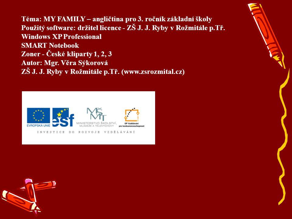 Téma: MY FAMILY – angličtina pro 3. ročník základní školy Použitý software: držitel licence - ZŠ J. J. Ryby v Rožmitále p.Tř. Windows XP Professional