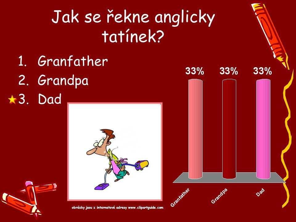 Jak se řekne anglicky tatínek? 1.Granfather 2.Grandpa 3.Dad obrázky jsou z internetové adresy www.clipartguide.com