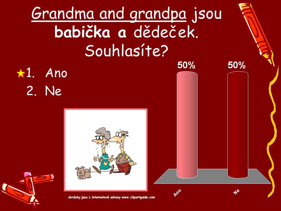 Grandma and grandpa jsou babička a dědeček. Souhlasíte? 1.Ano 2.Ne obrázky jsou z internetové adresy www.clipartguide.com