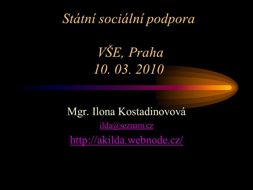 Státní sociální podpora VŠE, Praha 10. 03. 2010 Mgr. Ilona Kostadinovová ilda@seznam.cz http://akilda.webnode.cz/