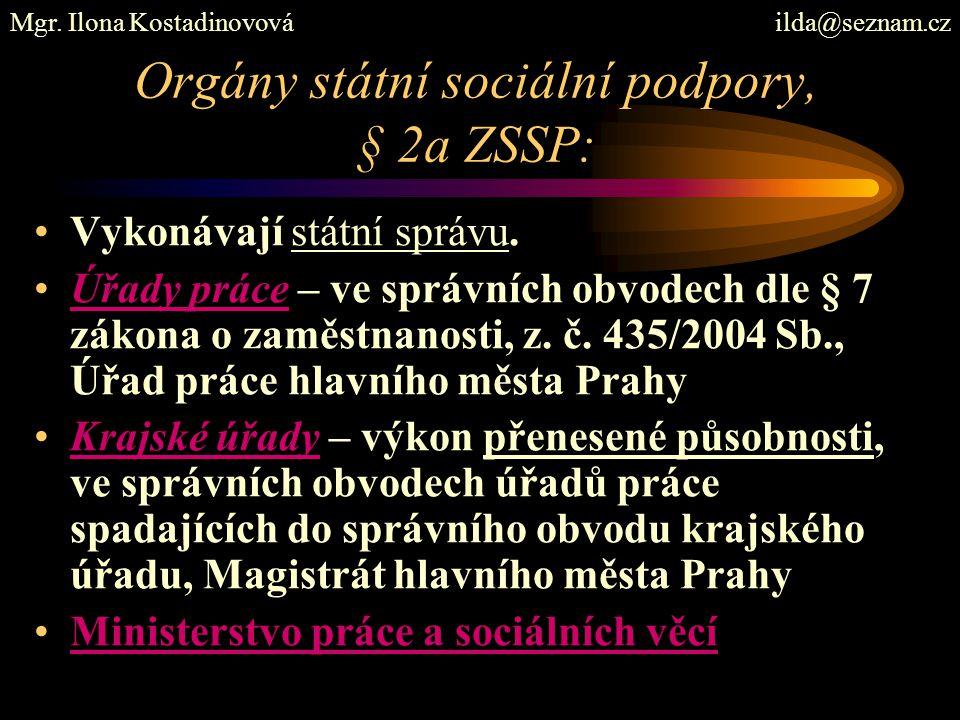 Orgány státní sociální podpory, § 2a ZSSP: Vykonávají státní správu. Úřady práce – ve správních obvodech dle § 7 zákona o zaměstnanosti, z. č. 435/200