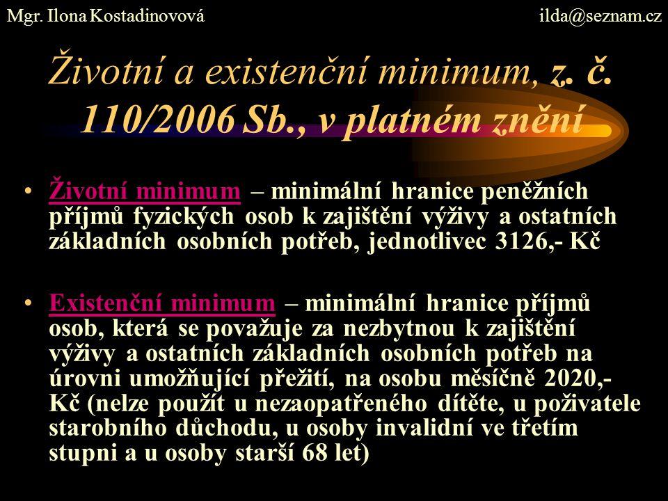 Životní a existenční minimum, z. č. 110/2006 Sb., v platném znění Životní minimum – minimální hranice peněžních příjmů fyzických osob k zajištění výži