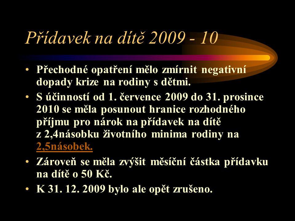 Přídavek na dítě 2009 - 10 Přechodné opatření mělo zmírnit negativní dopady krize na rodiny s dětmi. S účinností od 1. července 2009 do 31. prosince 2