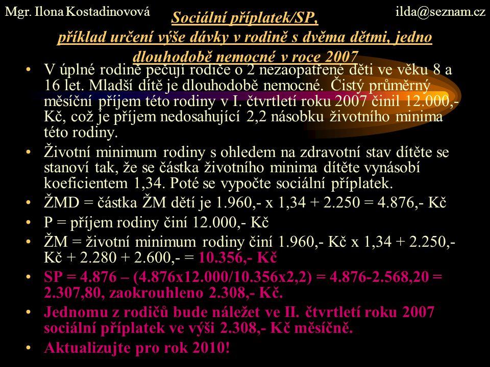 Sociální příplatek/SP, příklad určení výše dávky v rodině s dvěma dětmi, jedno dlouhodobě nemocné v roce 2007 V úplné rodině pečují rodiče o 2 nezaopa