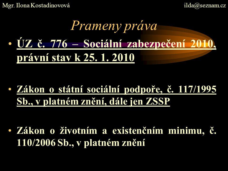 Prameny práva ÚZ č. 776 – Sociální zabezpečení 2010, právní stav k 25. 1. 2010 Zákon o státní sociální podpoře, č. 117/1995 Sb., v platném znění, dále