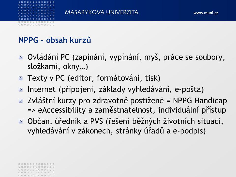 NPPG – obsah kurzů Ovládání PC (zapínání, vypínání, myš, práce se soubory, složkami, okny…) Texty v PC (editor, formátování, tisk) Internet (připojení
