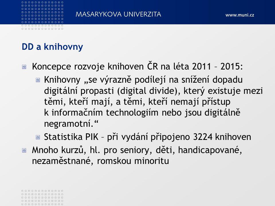"""DD a knihovny Koncepce rozvoje knihoven ČR na léta 2011 – 2015: Knihovny """"se výrazně podílejí na snížení dopadu digitální propasti (digital divide), k"""