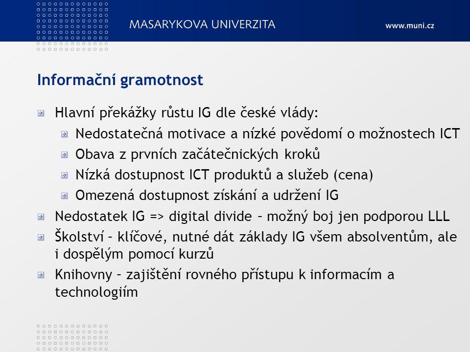 Informační gramotnost Hlavní překážky růstu IG dle české vlády: Nedostatečná motivace a nízké povědomí o možnostech ICT Obava z prvních začátečnických