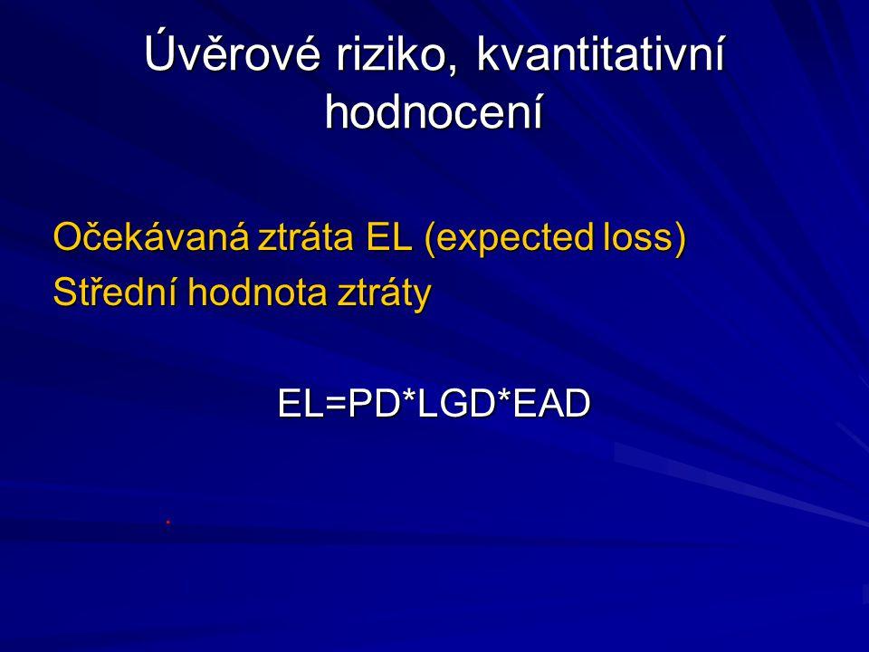 Úvěrové riziko, kvantitativní hodnocení Očekávaná ztráta EL (expected loss) Střední hodnota ztráty EL=PD*LGD*EAD