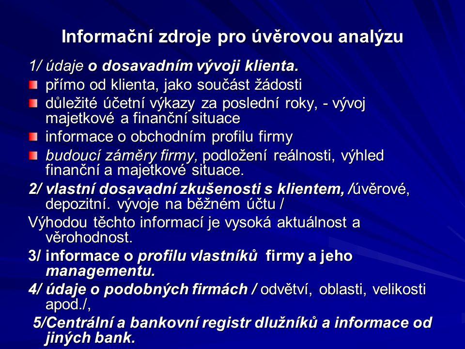Informační zdroje pro úvěrovou analýzu 1/údaje o dosavadním vývoji klienta. přímo od klienta, jako součást žádosti důležité účetní výkazy za poslední