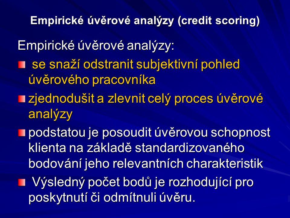 Empirické úvěrové analýzy (credit scoring) Empirické úvěrové analýzy: se snaží odstranit subjektivní pohled úvěrového pracovníka se snaží odstranit su