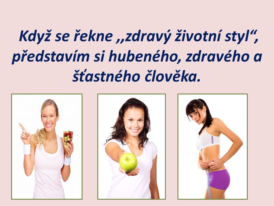 Když se řekne,,zdravý životní styl , představím si hubeného, zdravého a šťastného člověka.