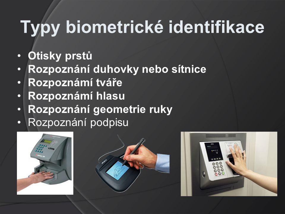 Typy biometrické identifikace Otisky prstů Rozpoznání duhovky nebo sítnice Rozpoznámí tváře Rozpoznámí hlasu Rozpoznání geometrie ruky Rozpoznání podpisu