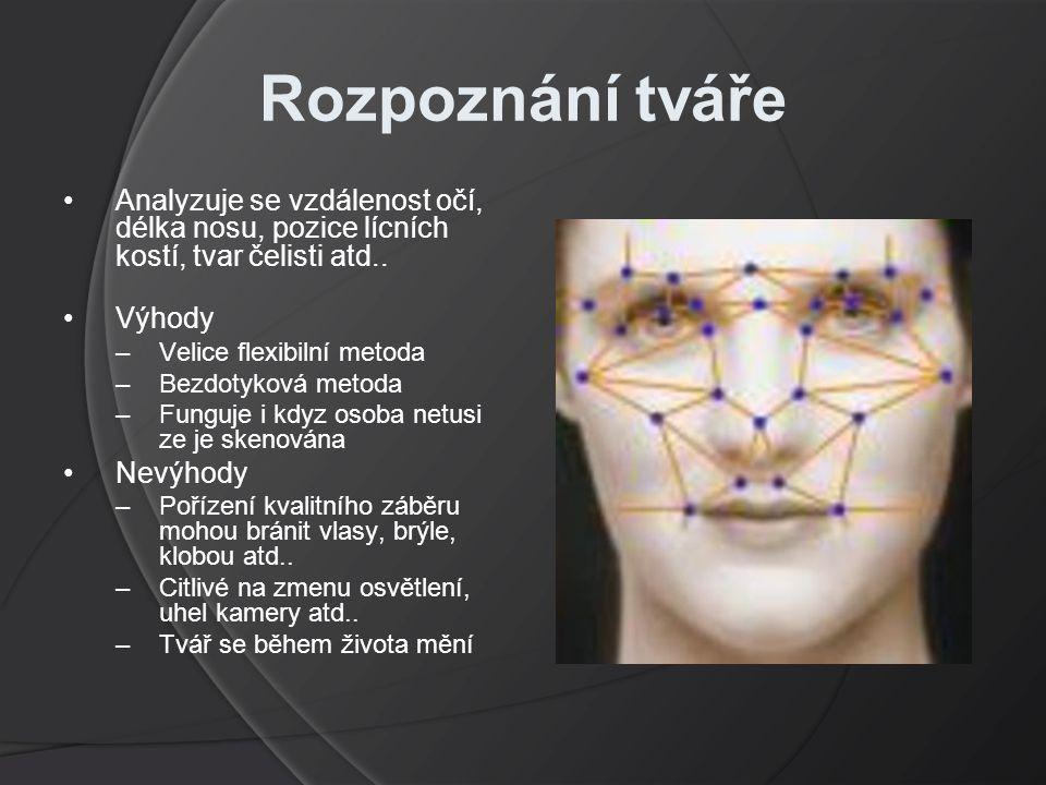 Rozpoznání tváře Analyzuje se vzdálenost očí, délka nosu, pozice lícních kostí, tvar čelisti atd..