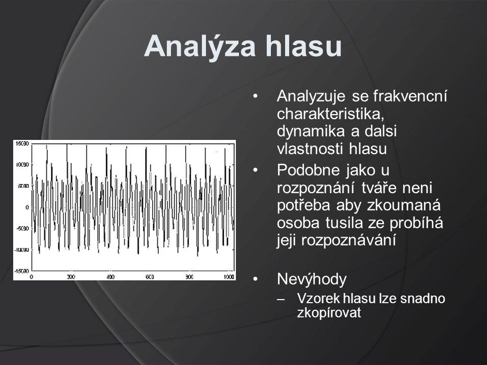 Analýza hlasu Analyzuje se frakvencní charakteristika, dynamika a dalsi vlastnosti hlasu Podobne jako u rozpoznání tváře neni potřeba aby zkoumaná osoba tusila ze probíhá jeji rozpoznávání Nevýhody –Vzorek hlasu lze snadno zkopírovat