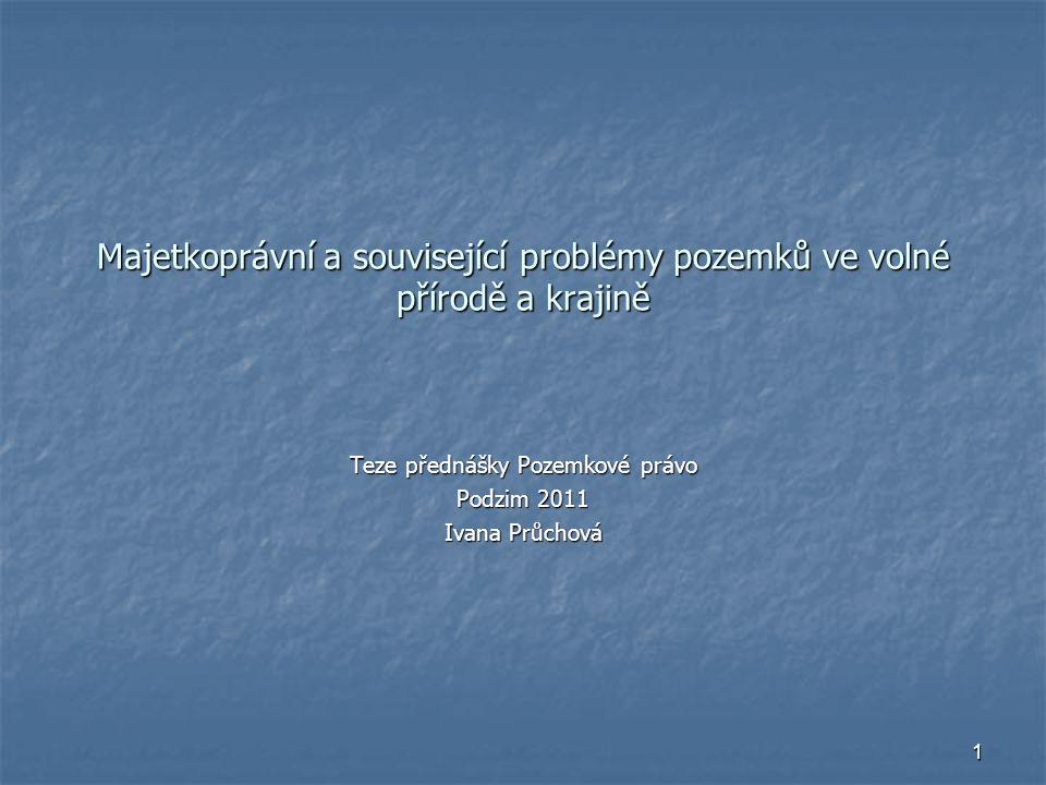 1 Majetkoprávní a související problémy pozemků ve volné přírodě a krajině Teze přednášky Pozemkové právo Podzim 2011 Ivana Průchová