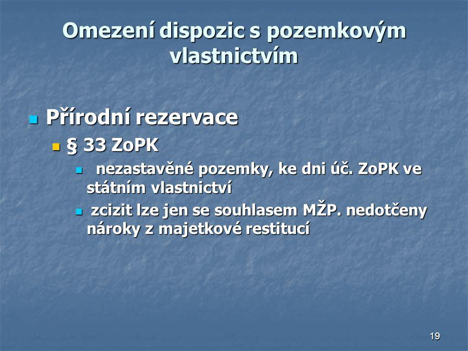19 Omezení dispozic s pozemkovým vlastnictvím Přírodní rezervace Přírodní rezervace § 33 ZoPK § 33 ZoPK nezastavěné pozemky, ke dni úč.