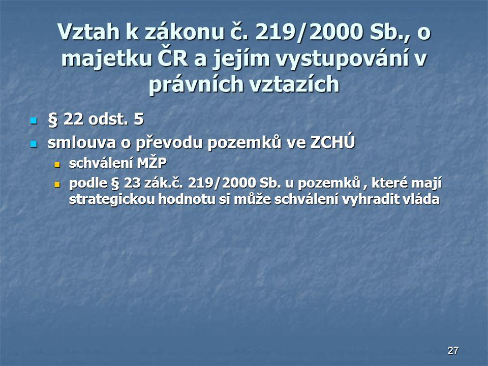 27 Vztah k zákonu č. 219/2000 Sb., o majetku ČR a jejím vystupování v právních vztazích § 22 odst.