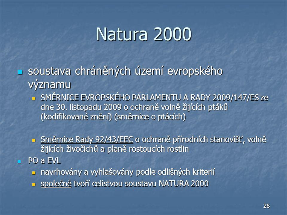 28 Natura 2000 soustava chráněných území evropského významu soustava chráněných území evropského významu SMĚRNICE EVROPSKÉHO PARLAMENTU A RADY 2009/147/ES ze dne 30.