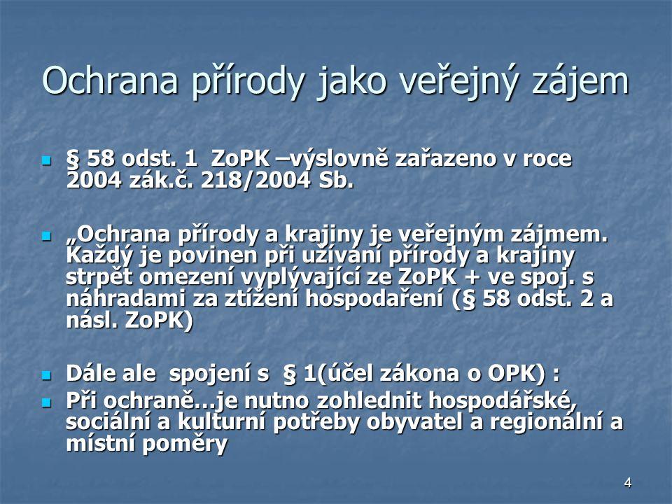 4 Ochrana přírody jako veřejný zájem § 58 odst. 1 ZoPK –výslovně zařazeno v roce 2004 zák.č.