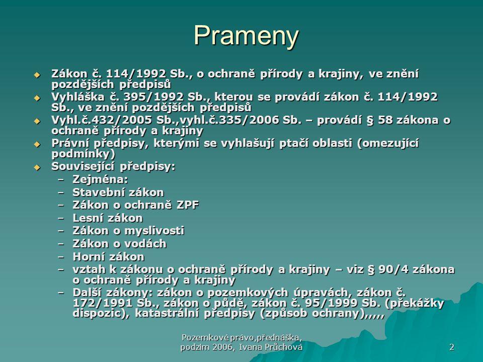 Pozemkové právo,přednáška, podzim 2006, Ivana Průchová 13 Zvláště chráněná území  § 14 MZoPK – kategorizace –Velkoplošná  NP  CHKO –Maloplošná  NPR  PR  NPP  PP