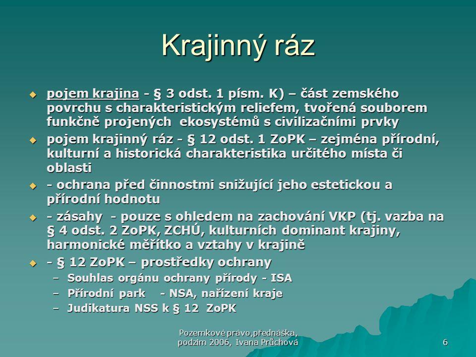 Pozemkové právo,přednáška, podzim 2006, Ivana Průchová 6 Krajinný ráz  pojem krajina - § 3 odst. 1 písm. K) – část zemského povrchu s charakteristick