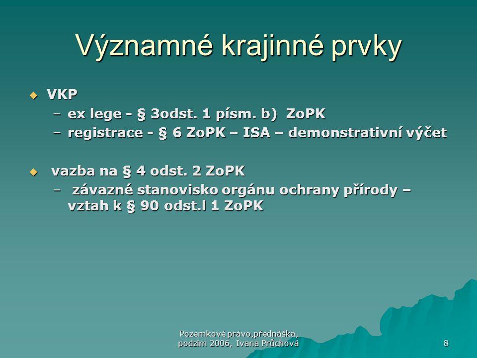 Pozemkové právo,přednáška, podzim 2006, Ivana Průchová 9 Přechodně chráněná plocha  § 13 ZoPK –vyhlašuje se ISA  - plošný zásah v zájmu ochrany druhů (živočichové, rostliny, výzkum…)  i na dobu určitou (např.