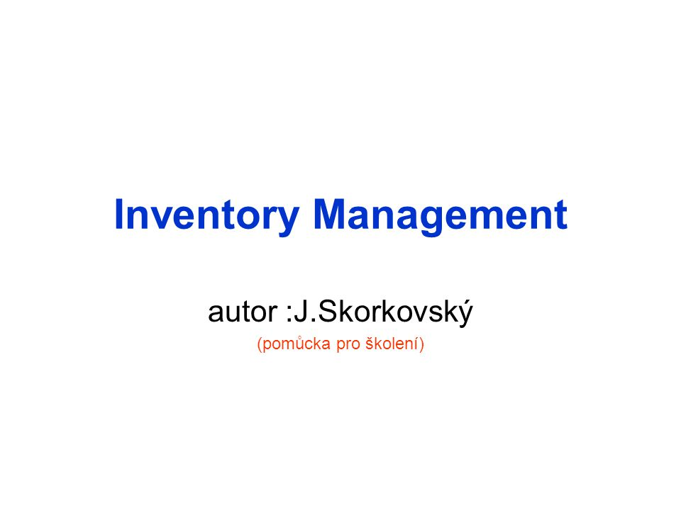 Inventory Management autor :J.Skorkovský (pomůcka pro školení)