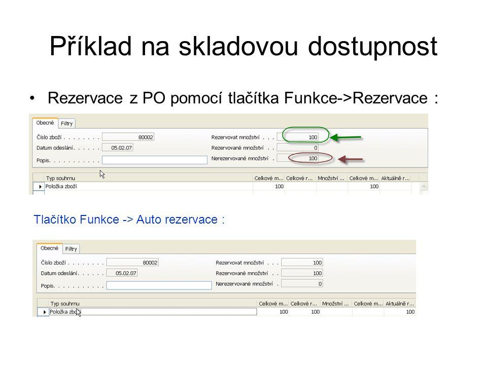 Příklad na skladovou dostupnost Rezervace z PO pomocí tlačítka Funkce->Rezervace : Tlačítko Funkce -> Auto rezervace :
