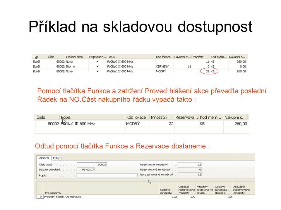 Příklad na skladovou dostupnost Pomocí tlačítka Funkce a zatržení Proveď hlášení akce převeďte poslední Řádek na NO.Část nákupního řádku vypadá takto