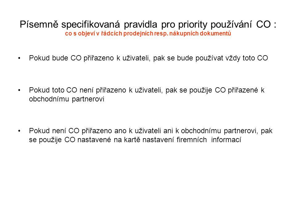 Písemně specifikovaná pravidla pro priority používání CO : co s objeví v řádcích prodejních resp. nákupních dokumentů Pokud bude CO přiřazeno k uživat
