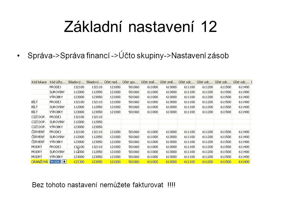 Základní nastavení 12 Správa->Správa financí ->Účto skupiny->Nastavení zásob Bez tohoto nastavení nemůžete fakturovat !!!!