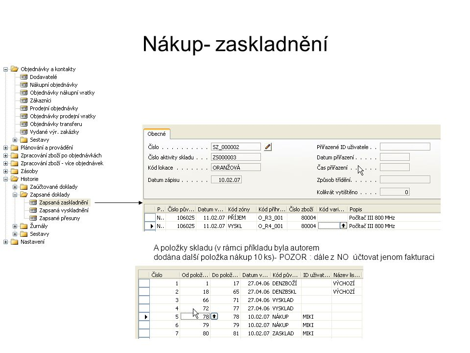 A položky skladu (v rámci příkladu byla autorem dodána další položka nákup 10 ks)- POZOR : dále z NO účtovat jenom fakturaci