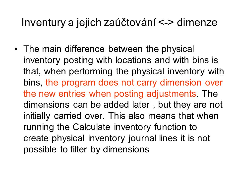Inventury a jejich zaúčtování dimenze The main difference between the physical inventory posting with locations and with bins is that, when performing