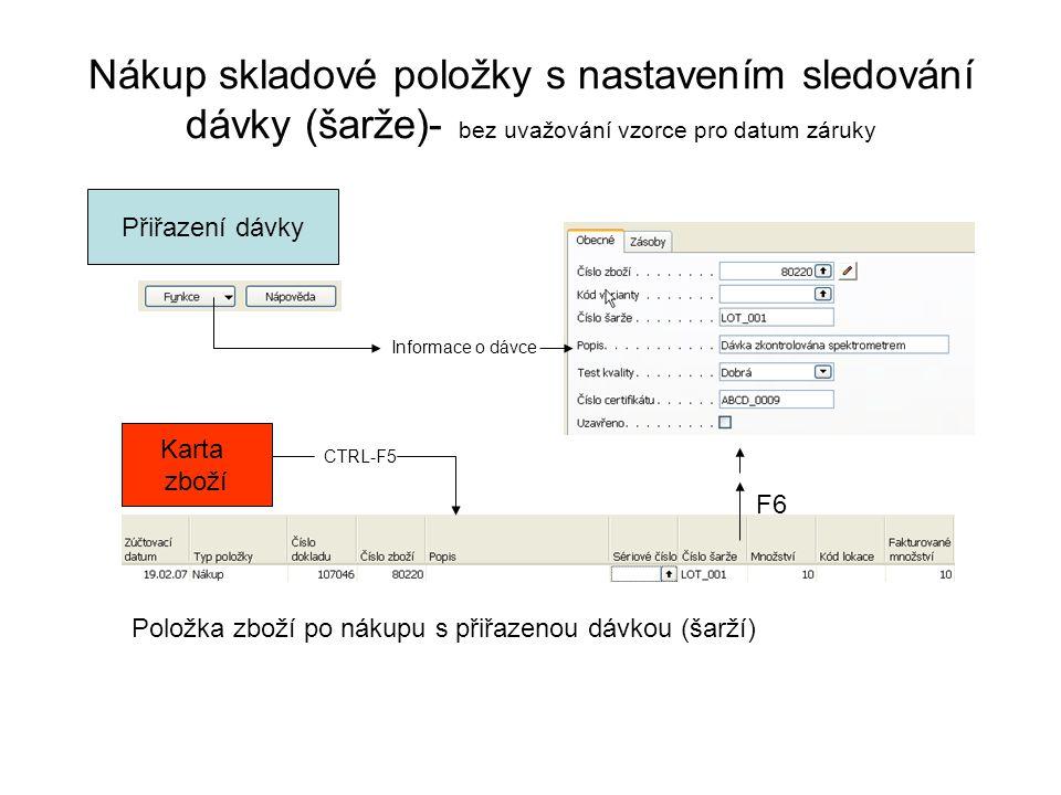 Nákup skladové položky s nastavením sledování dávky (šarže)- bez uvažování vzorce pro datum záruky Přiřazení dávky Informace o dávce Karta zboží CTRL-
