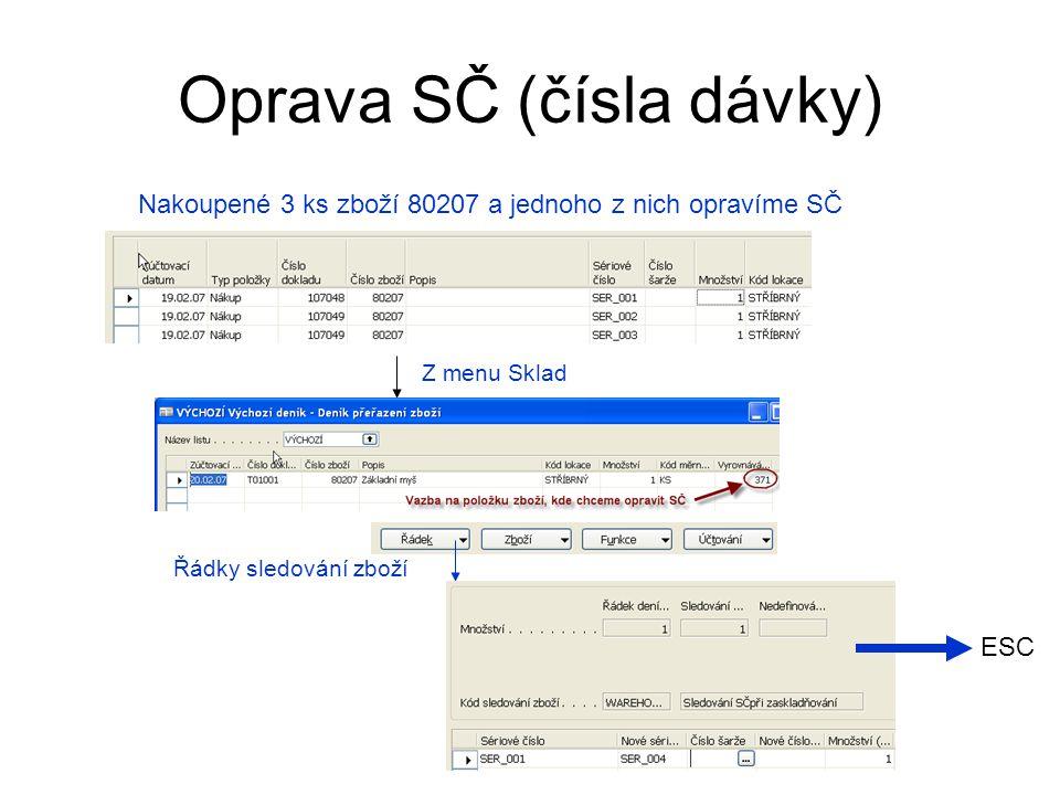 Oprava SČ (čísla dávky) Nakoupené 3 ks zboží 80207 a jednoho z nich opravíme SČ Z menu Sklad Řádky sledování zboží ESC