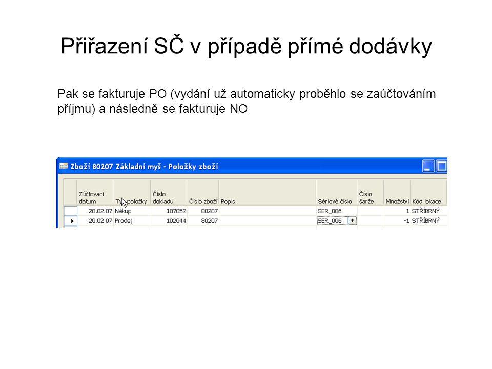 Přiřazení SČ v případě přímé dodávky Pak se fakturuje PO (vydání už automaticky proběhlo se zaúčtováním příjmu) a následně se fakturuje NO