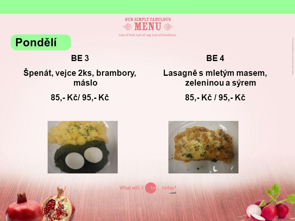 BE 3 Špenát, vejce 2ks, brambory, máslo 85,- Kč/ 95,- Kč BE 4 Lasagně s mletým masem, zeleninou a sýrem 85,- Kč / 95,- Kč Pondělí