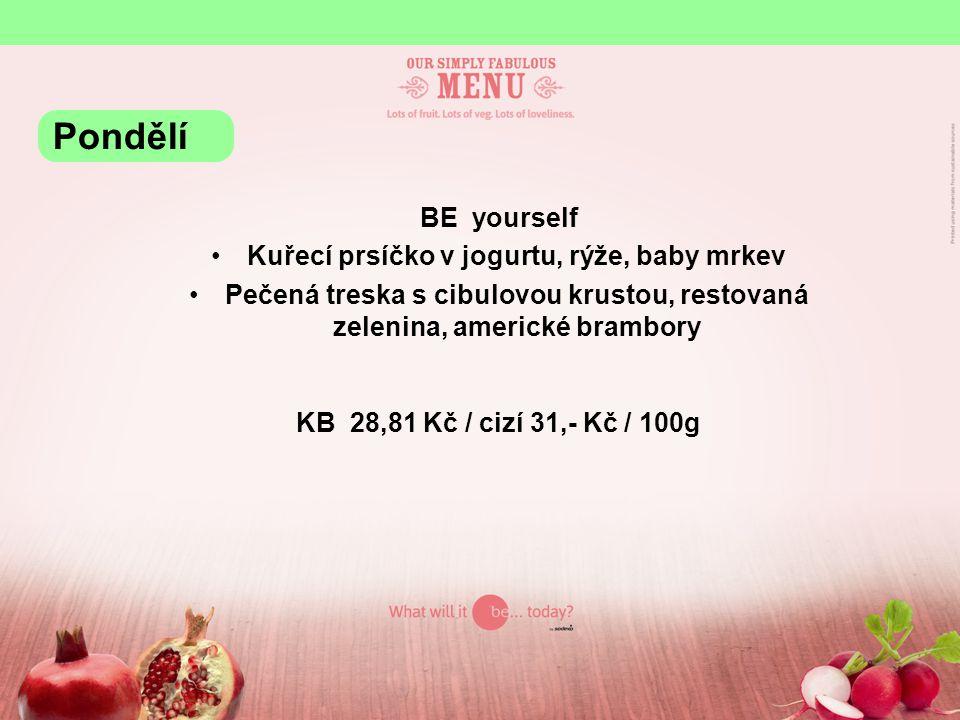 BE yourself Kuřecí prsíčko v jogurtu, rýže, baby mrkev Pečená treska s cibulovou krustou, restovaná zelenina, americké brambory KB 28,81 Kč / cizí 31,- Kč / 100g Pondělí
