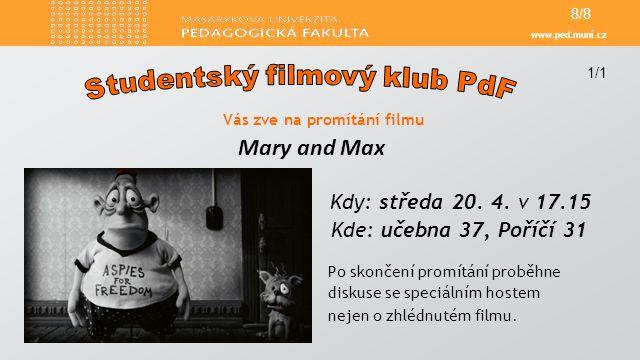 www.ped.muni.cz Vás zve na promítání filmu Mary and Max Kdy: středa 20.