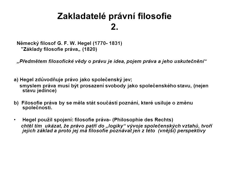 Zakladatelé právní filosofie 2. Německý filosof G. F. W. Hegel (1770- 1831)