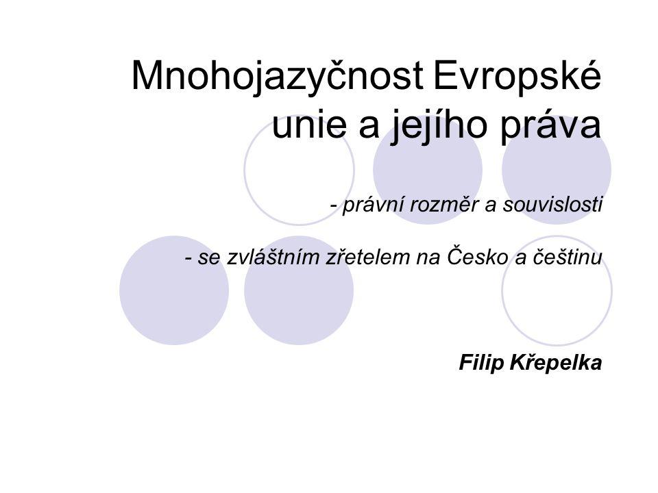 Mnohojazyčnost Evropské unie a jejího práva - právní rozměr a souvislosti - se zvláštním zřetelem na Česko a češtinu Filip Křepelka