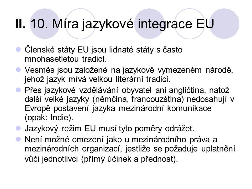 II. 10. Míra jazykové integrace EU Členské státy EU jsou lidnaté státy s často mnohasetletou tradicí. Vesměs jsou založené na jazykově vymezeném národ