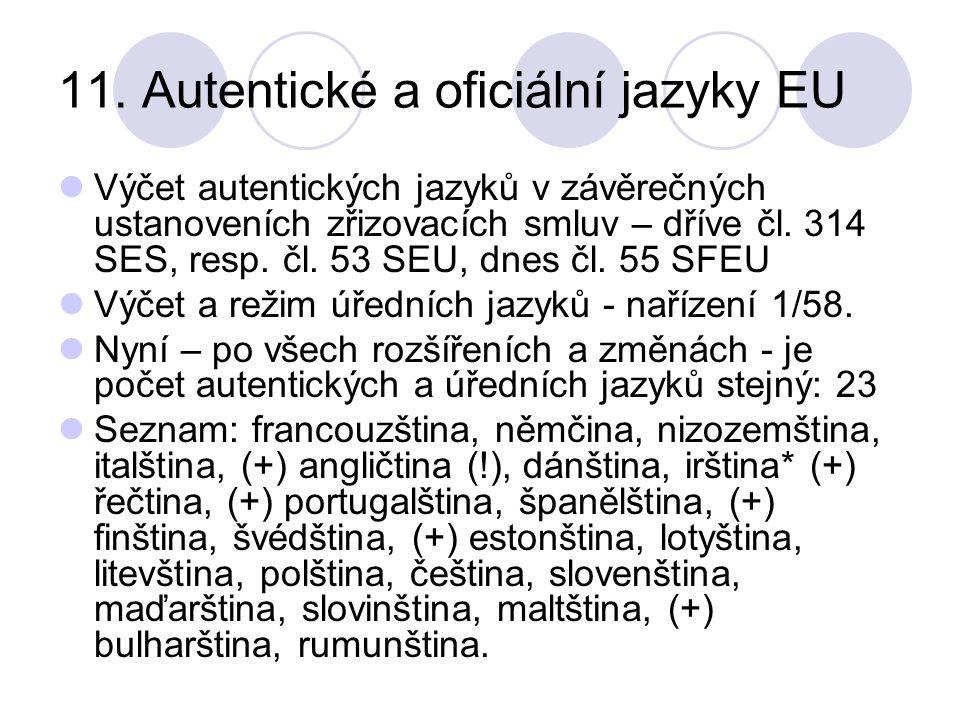 11. Autentické a oficiální jazyky EU Výčet autentických jazyků v závěrečných ustanoveních zřizovacích smluv – dříve čl. 314 SES, resp. čl. 53 SEU, dne