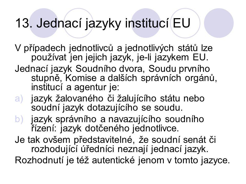 13. Jednací jazyky institucí EU V případech jednotlivců a jednotlivých států lze používat jen jejich jazyk, je-li jazykem EU. Jednací jazyk Soudního d