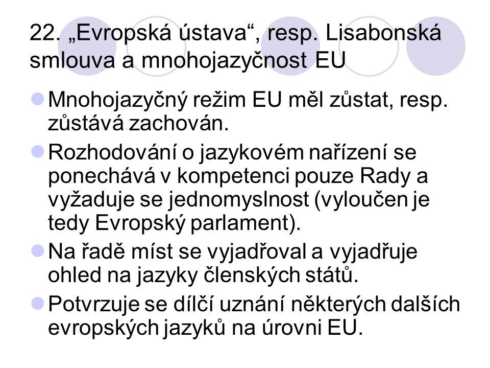 """22. """"Evropská ústava"""", resp. Lisabonská smlouva a mnohojazyčnost EU Mnohojazyčný režim EU měl zůstat, resp. zůstává zachován. Rozhodování o jazykovém"""