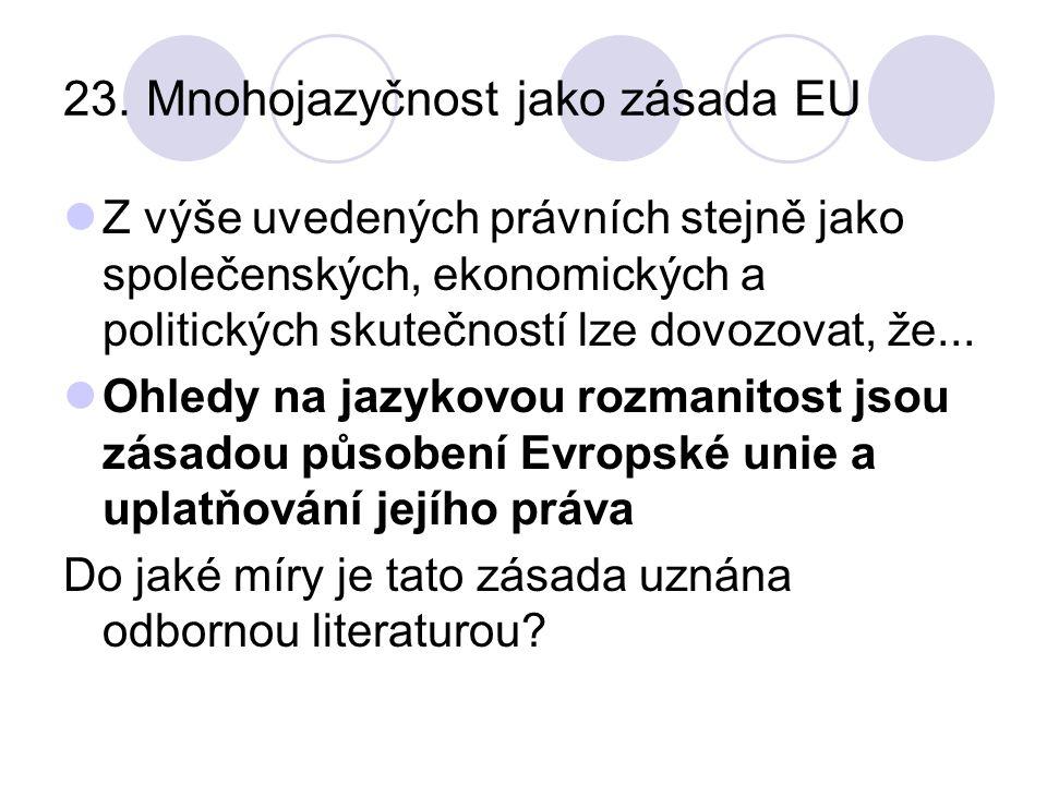 23. Mnohojazyčnost jako zásada EU Z výše uvedených právních stejně jako společenských, ekonomických a politických skutečností lze dovozovat, že... Ohl