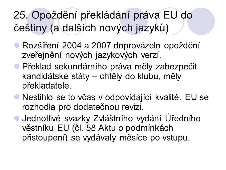 25. Opoždění překládání práva EU do češtiny (a dalších nových jazyků) Rozšíření 2004 a 2007 doprovázelo opoždění zveřejnění nových jazykových verzí. P