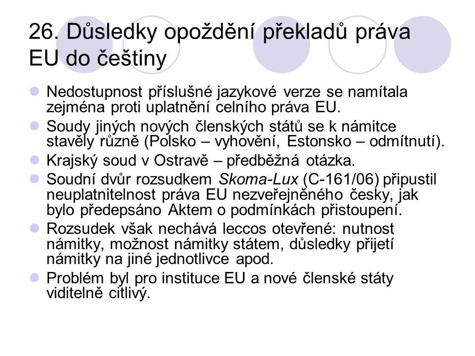 26. Důsledky opoždění překladů práva EU do češtiny Nedostupnost příslušné jazykové verze se namítala zejména proti uplatnění celního práva EU. Soudy j