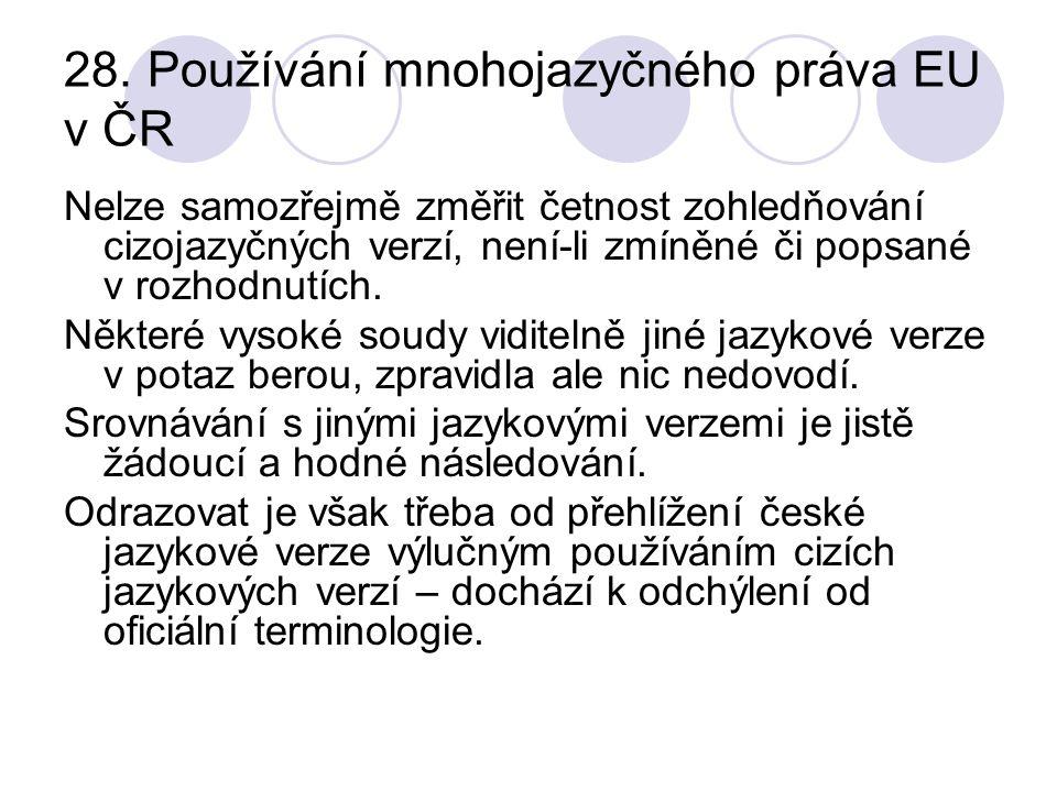 28. Používání mnohojazyčného práva EU v ČR Nelze samozřejmě změřit četnost zohledňování cizojazyčných verzí, není-li zmíněné či popsané v rozhodnutích